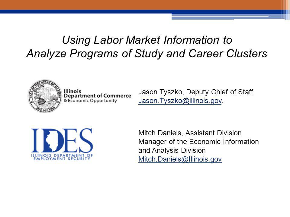 Using Labor Market Information to Analyze Programs of Study and Career Clusters Jason Tyszko, Deputy Chief of Staff Jason.Tyszko@illinois.govJason.Tyszko@illinois.gov.