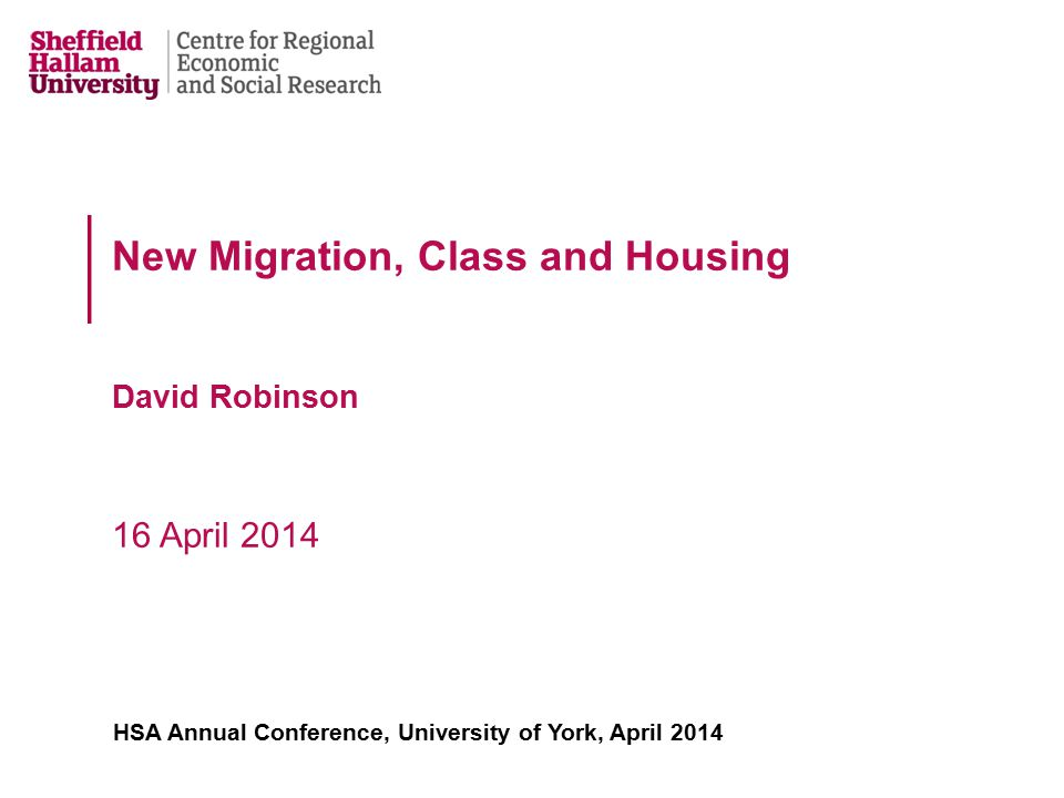 New Migration, Class and Housing David Robinson 16 April 2014 HSA Annual Conference, University of York, April 2014