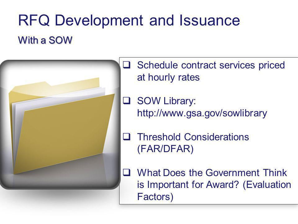 RFQ Development and Issuance With a SOW Schedule contract services priced at hourly rates SOW Library: http://www.gsa.gov/sowlibrary Threshold Conside