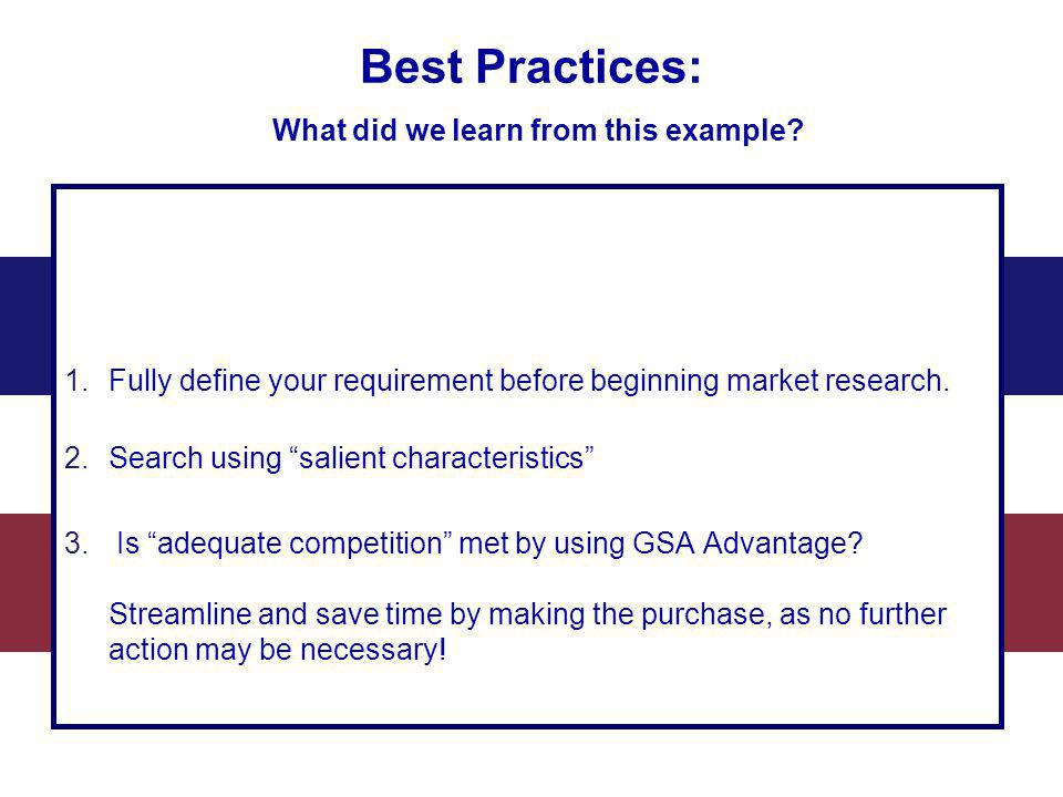 Best Practices: What did we learn from this example? 1.Fully define your requirement before beginning market research. 2.Search using salient characte