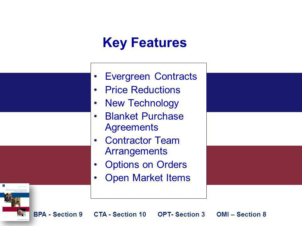 Key Features Evergreen Contracts Price Reductions New Technology Blanket Purchase Agreements Contractor Team Arrangements Options on Orders Open Marke