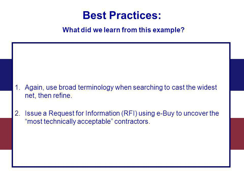 Best Practices: What did we learn from this example? 1.Again, use broad terminology when searching to cast the widest net, then refine. 2.Issue a Requ