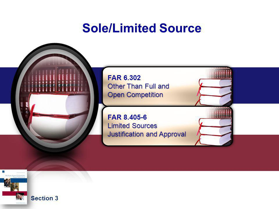 Sole/Limited Source Section 3 Limited Sources FAR 8.405-6 Limited Sources Justification and Approval Other Than Full and FAR 6.302 Other Than Full and