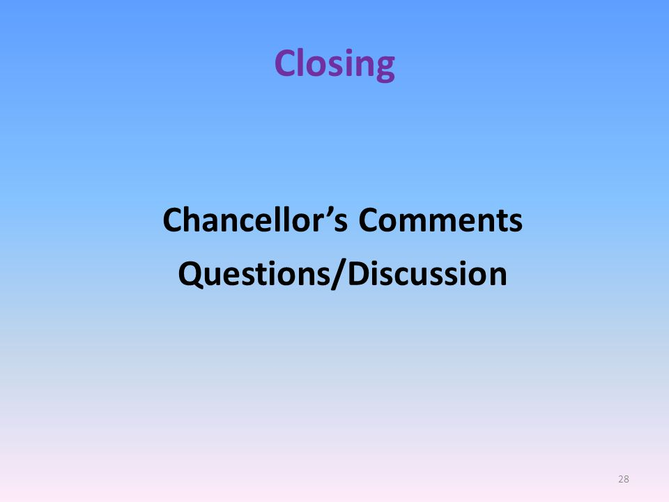 Closing Chancellors Comments Questions/Discussion 28