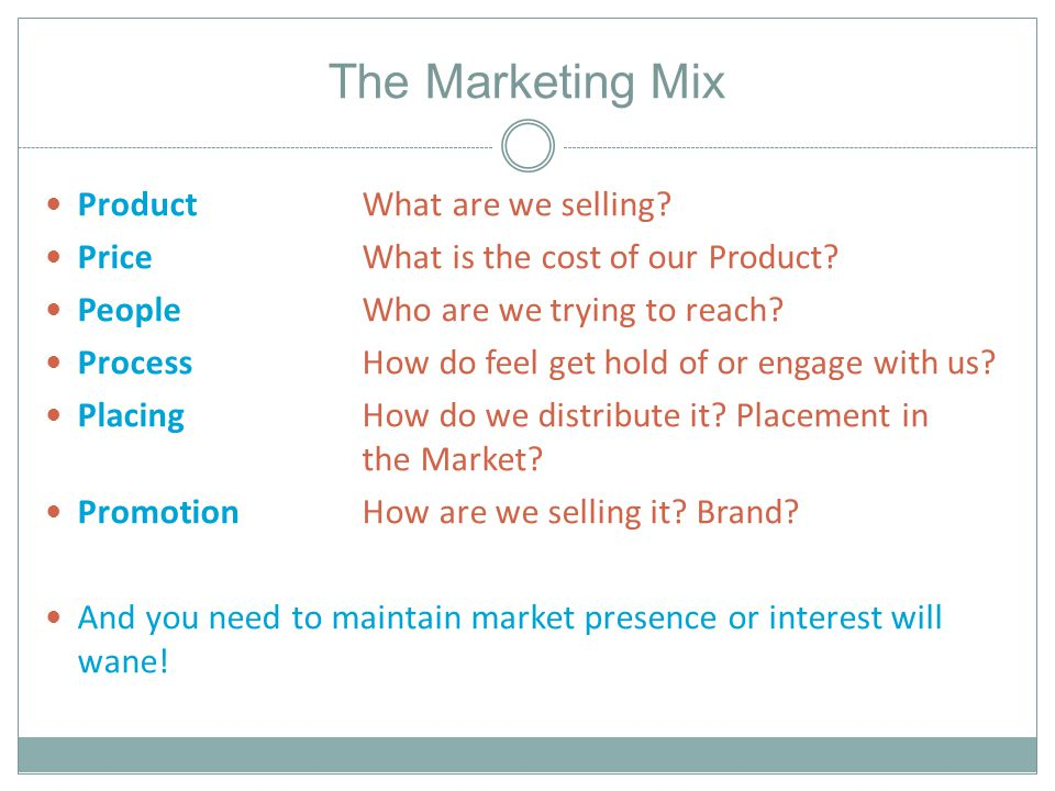 The Marketing Mix ProductWhat are we selling. PriceWhat is the cost of our Product.