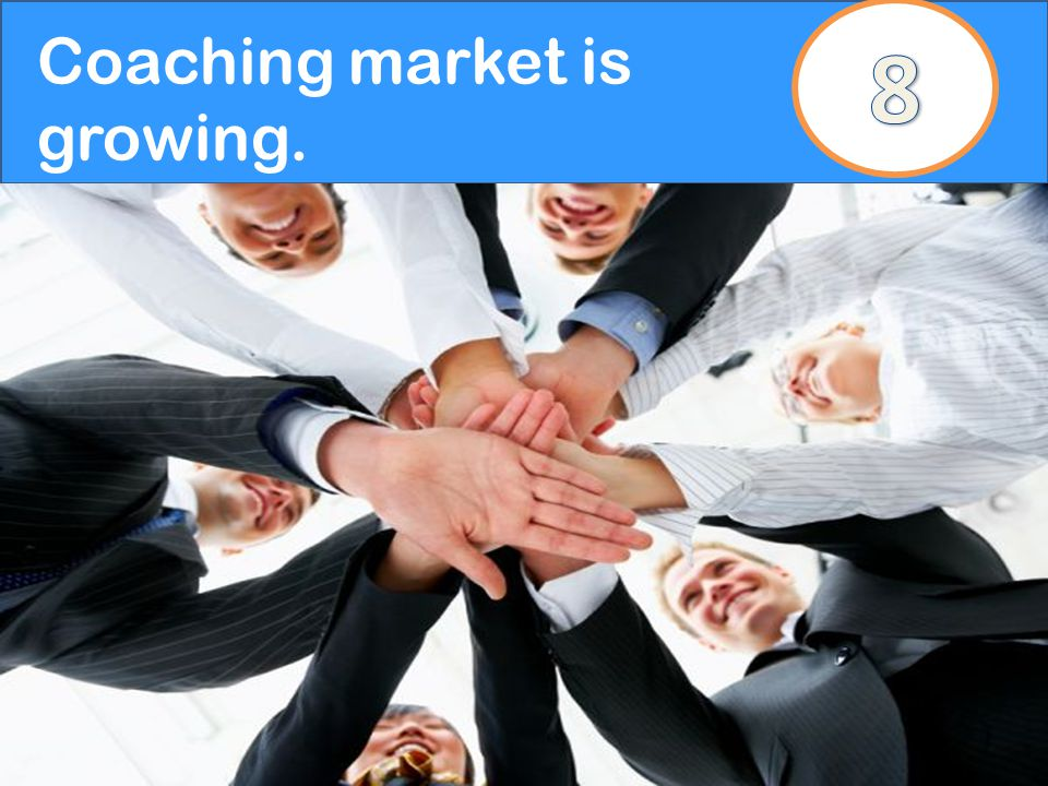 Coaching market is growing.