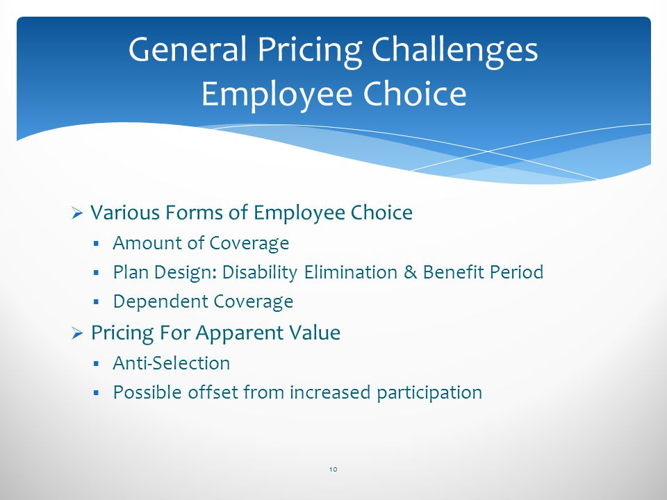 Various Forms of Employee Choice Amount of Coverage Plan Design: Disability Elimination & Benefit Period Dependent Coverage Pricing For Apparent Value