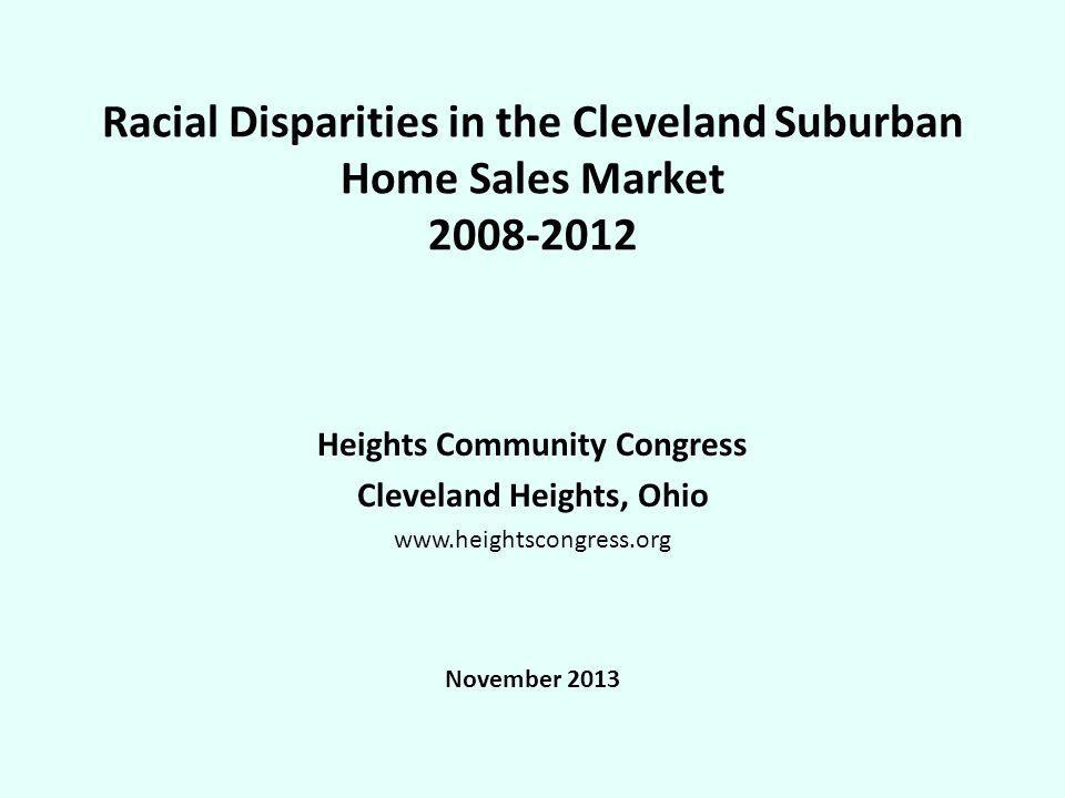 Racial Disparities in the Cleveland Suburban Home Sales Market 2008-2012 Heights Community Congress Cleveland Heights, Ohio www.heightscongress.org No