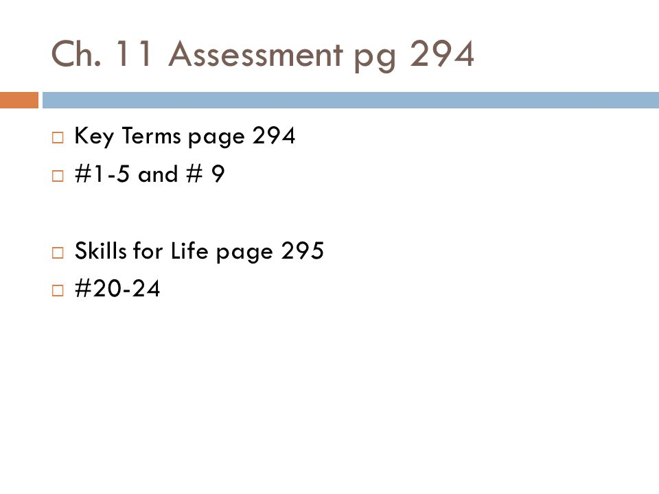 Ch. 11 Assessment pg 294 Key Terms page 294 #1-5 and # 9 Skills for Life page 295 #20-24