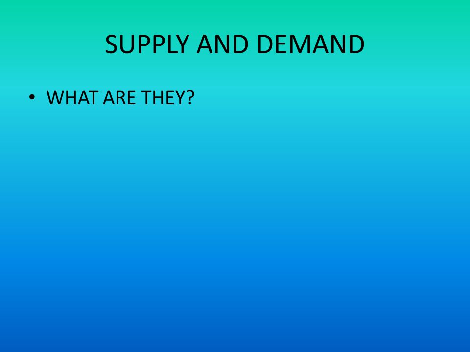 SUPPLY AND DEMAND WHAT ARE THEY