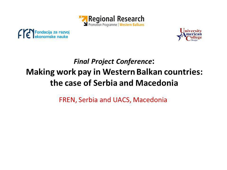 Final Project Conference : Making work pay in Western Balkan countries: the case of Serbia and Macedonia FREN, Serbia and UACS, Macedonia