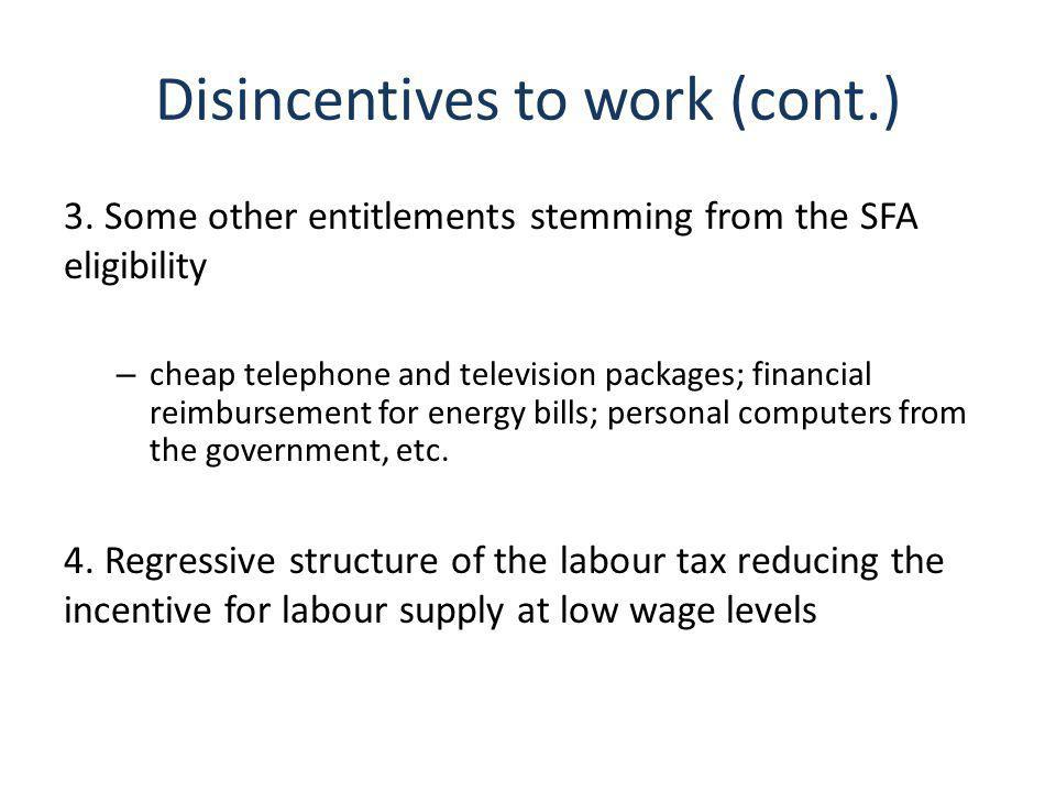 Disincentives to work (cont.) 3. Some other entitlements stemming from the SFA eligibility – cheap telephone and television packages; financial reimbu
