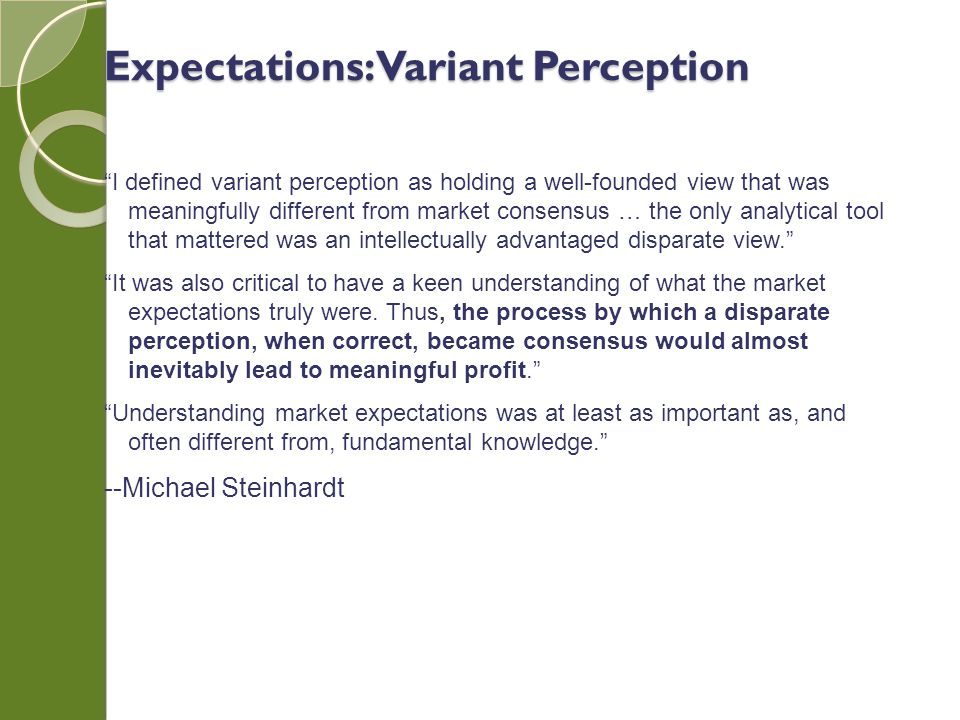 I defined variant perception as holding a well-founded view that was meaningfully different from market consensus … the only analytical tool that mattered was an intellectually advantaged disparate view.