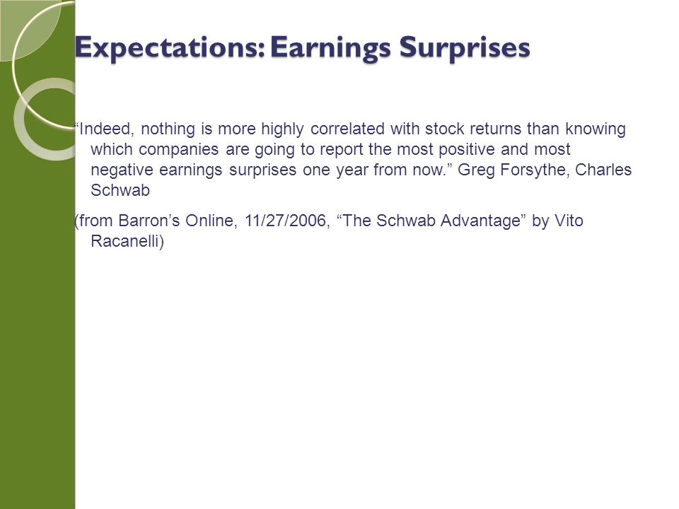 Indeed, nothing is more highly correlated with stock returns than knowing which companies are going to report the most positive and most negative earnings surprises one year from now.