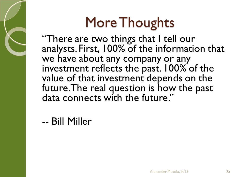 More Thoughts There are two things that I tell our analysts.
