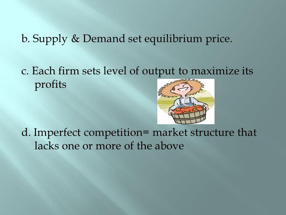 b.Supply & Demand set equilibrium price. c.