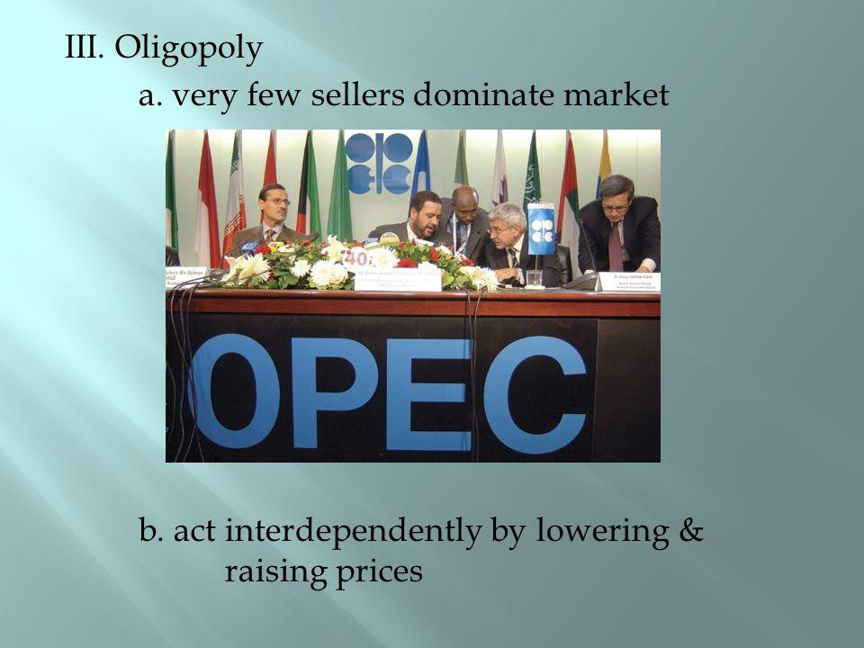 III.Oligopoly a. very few sellers dominate market b.