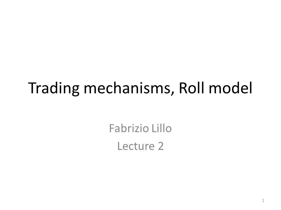 1 Trading mechanisms, Roll model Fabrizio Lillo Lecture 2