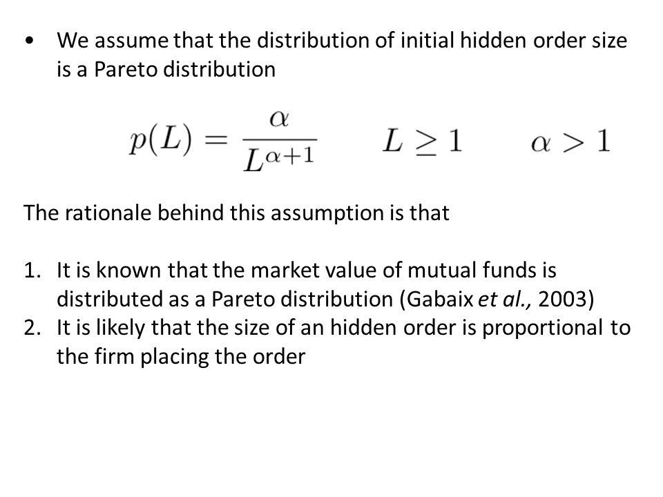 We assume that the distribution of initial hidden order size is a Pareto distribution The rationale behind this assumption is that 1.It is known that