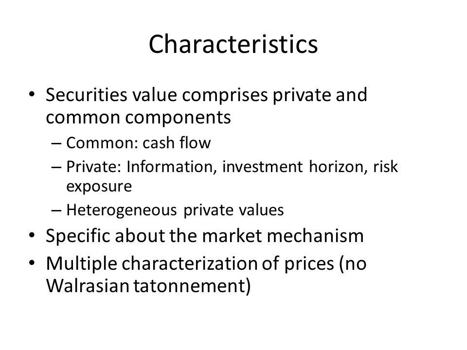 Characteristics Securities value comprises private and common components – Common: cash flow – Private: Information, investment horizon, risk exposure
