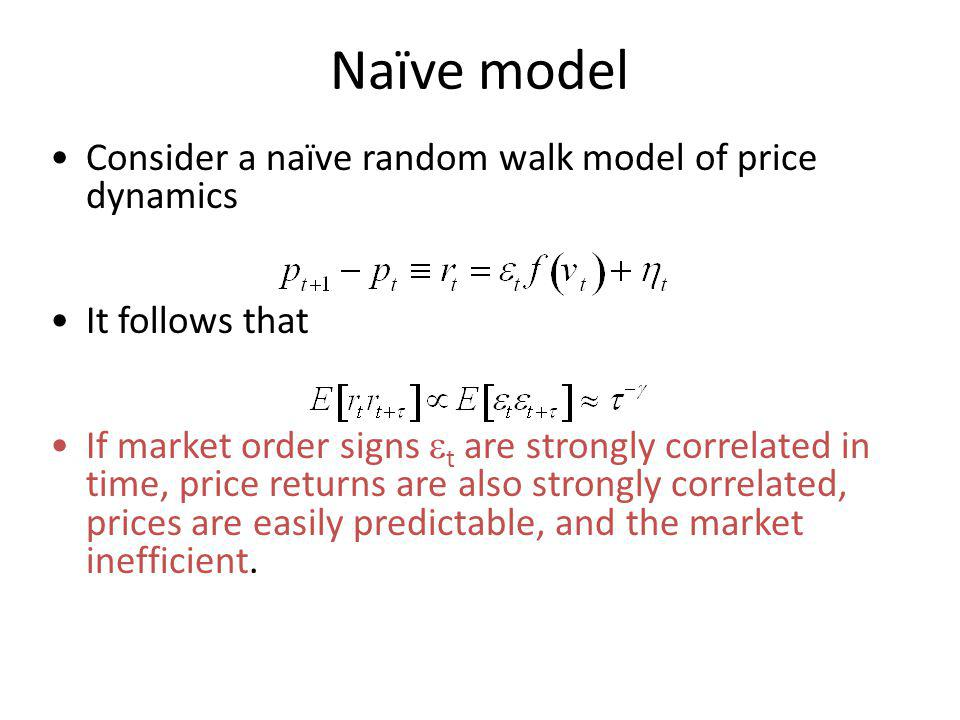 Naïve model Consider a naïve random walk model of price dynamics It follows that If market order signs t are strongly correlated in time, price return