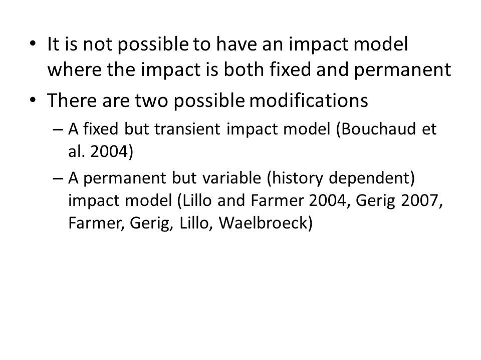 It is not possible to have an impact model where the impact is both fixed and permanent There are two possible modifications – A fixed but transient i
