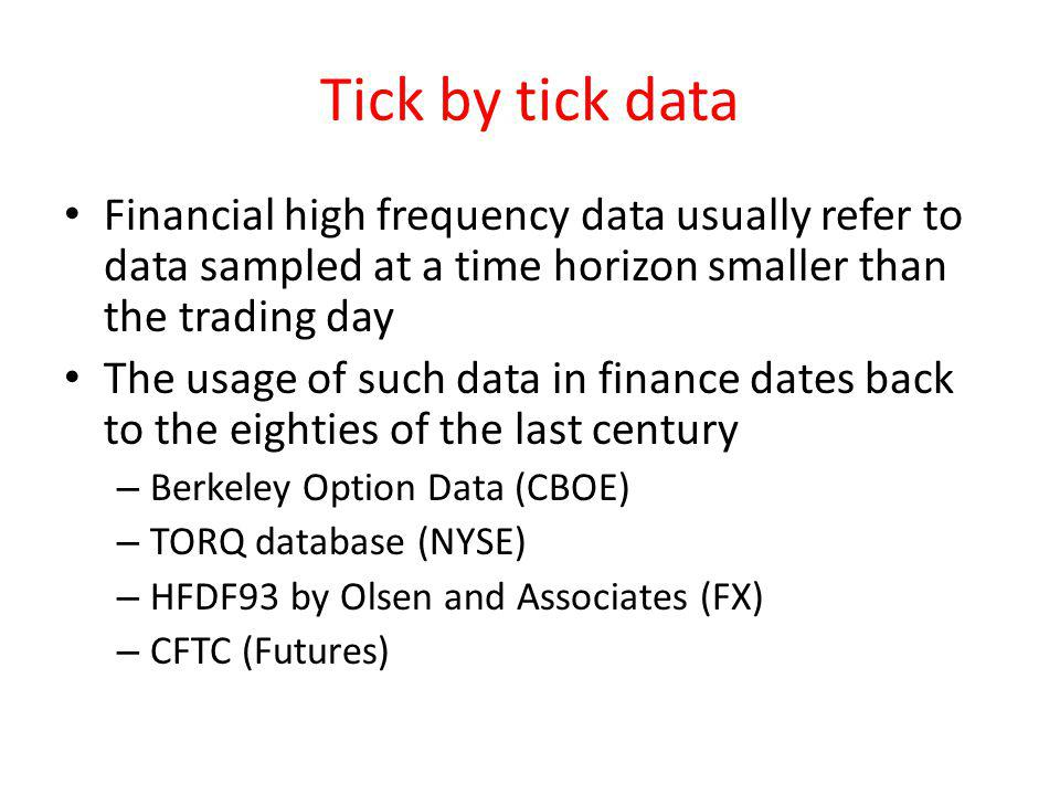 Higher resolution means new problems data size: example of a year of a LSE stock – 12kB (daily data) – 15MB (tick by tick data) – 100MB (order book data) – the total volume of data related to US large caps in 2007 was 57 million lines, approximately a gigabyte of stored data – A large cap stock in 2007 had on average 6 transactions per second, and on the order of 100 events per second affecting the order book irregular temporal spacing of events the discreteness of the financial variables under investigation problems related to proper definition of financial variables intraday patterns strong temporal correlations specificity of the market structure and trading rules.
