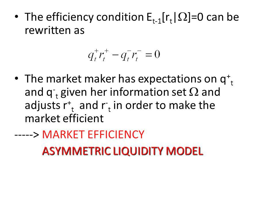 The efficiency condition E t-1 [r t | ]=0 can be rewritten as The market maker has expectations on q + t and q - t given her information set and adjus