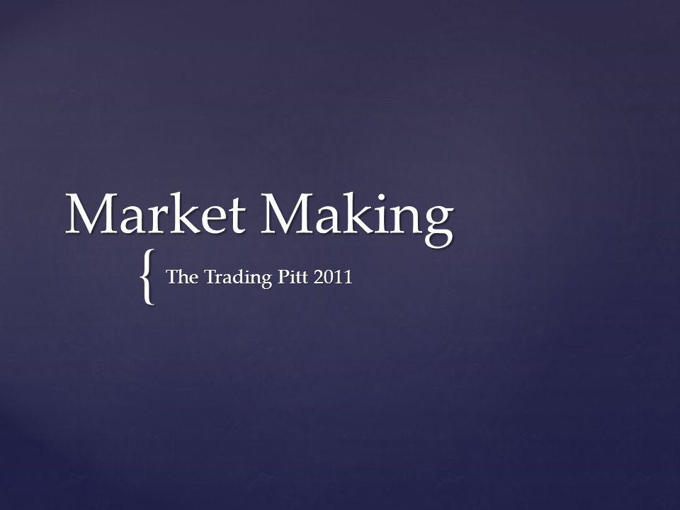 { Market Making The Trading Pitt 2011