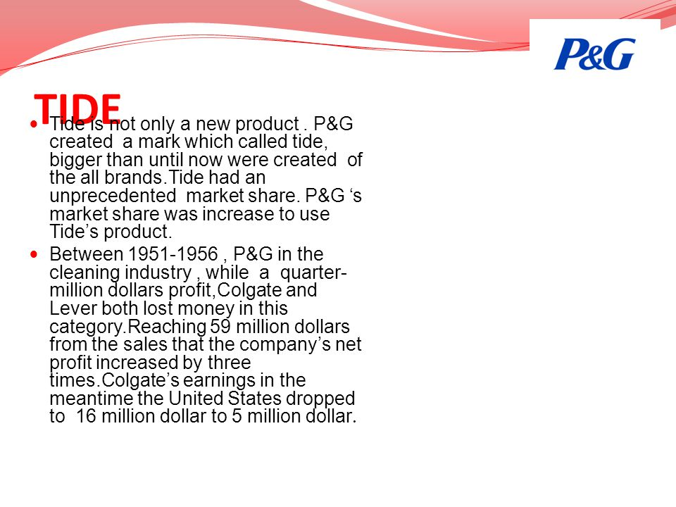 TIDE Tide is not only a new product. P&G created a mark which called tide, bigger than until now were created of the all brands.Tide had an unpreceden
