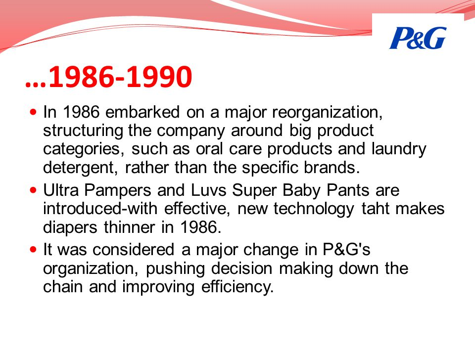 …1986-1990 In 1986 embarked on a major reorganization, structuring the company around big product categories, such as oral care products and laundry d