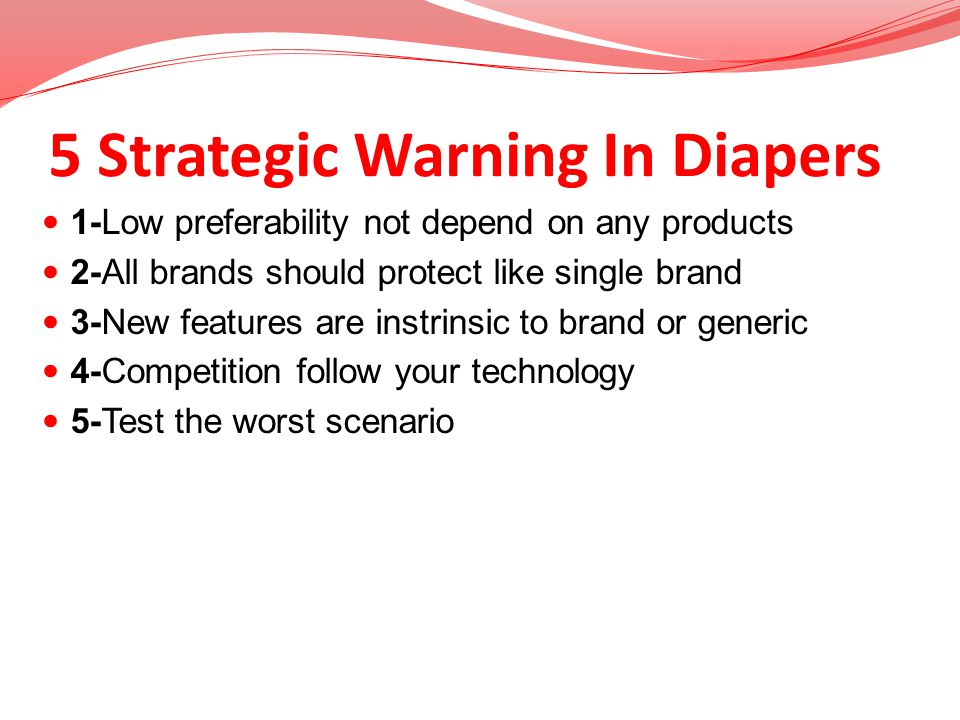 5 Strategic Warning In Diapers 1-Low preferability not depend on any products 2-All brands should protect like single brand 3-New features are instrin