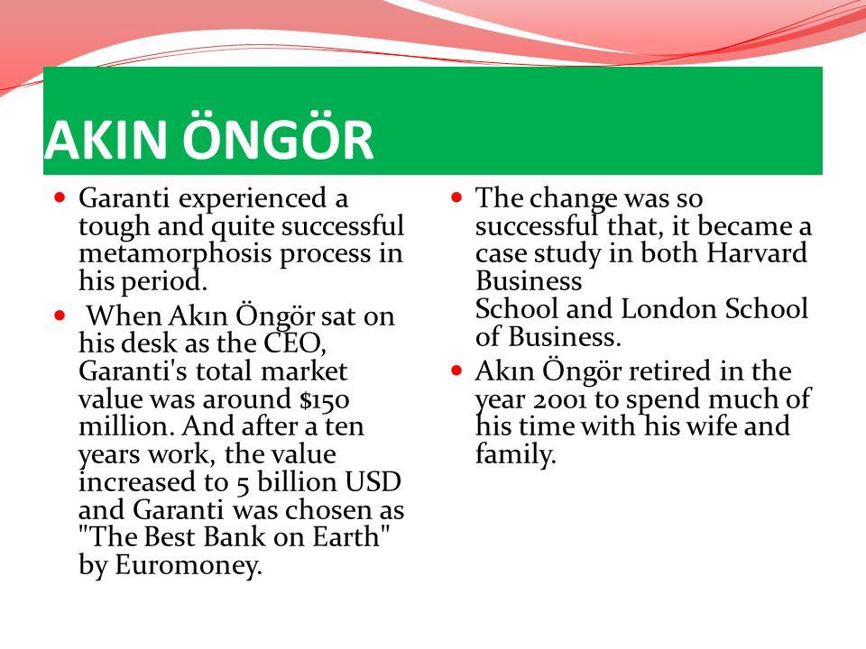 AKIN ÖNGÖR Garanti experienced a tough and quite successful metamorphosis process in his period. When Akın Öngör sat on his desk as the CEO, Garanti's