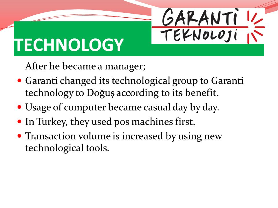 After he became a manager; Garanti changed its technological group to Garanti technology to Doğuş according to its benefit. Usage of computer became c