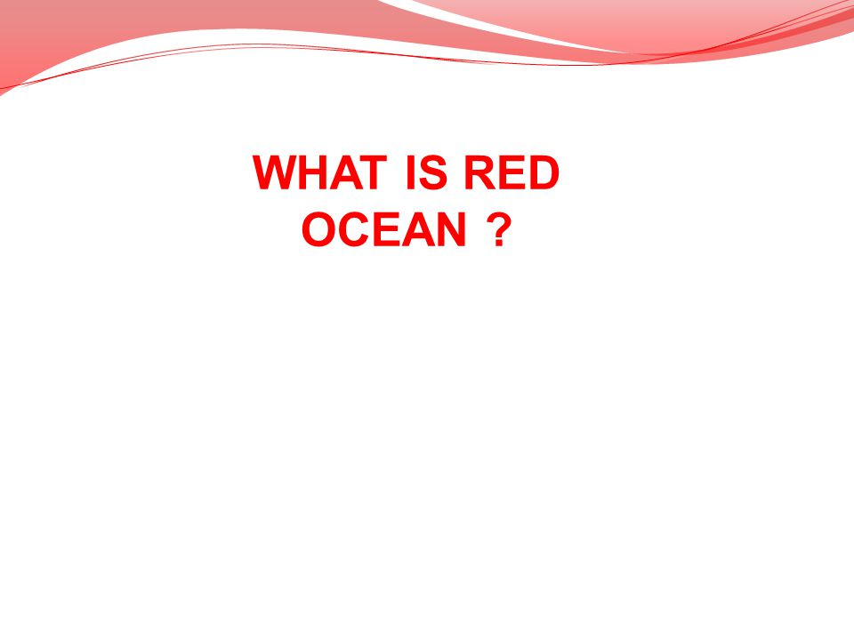 WHAT IS RED OCEAN ?