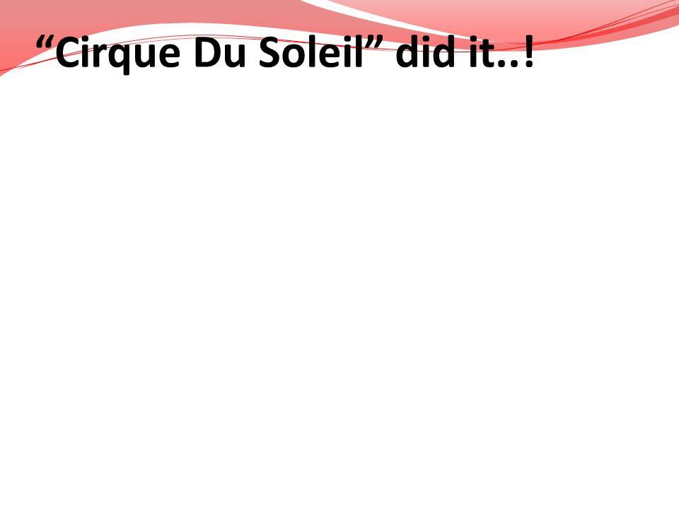 Cirque Du Soleil did it..!