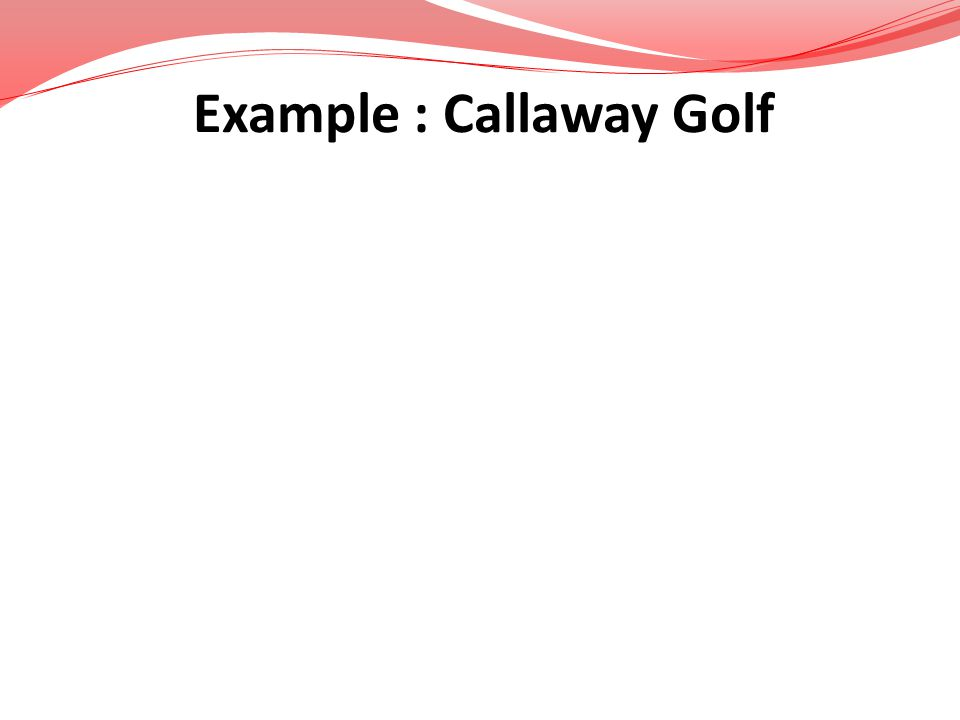 Example : Callaway Golf