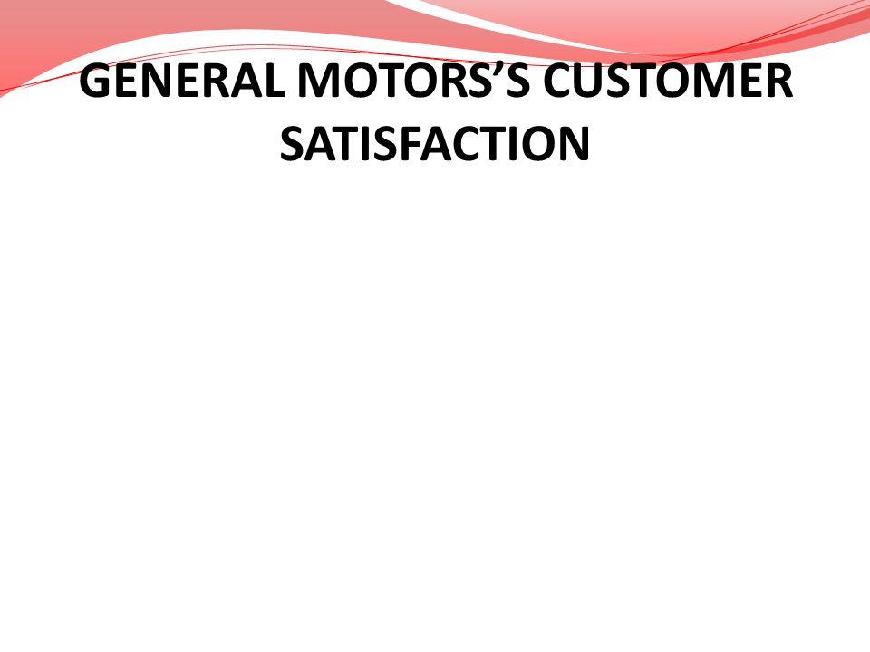 GENERAL MOTORSS CUSTOMER SATISFACTION