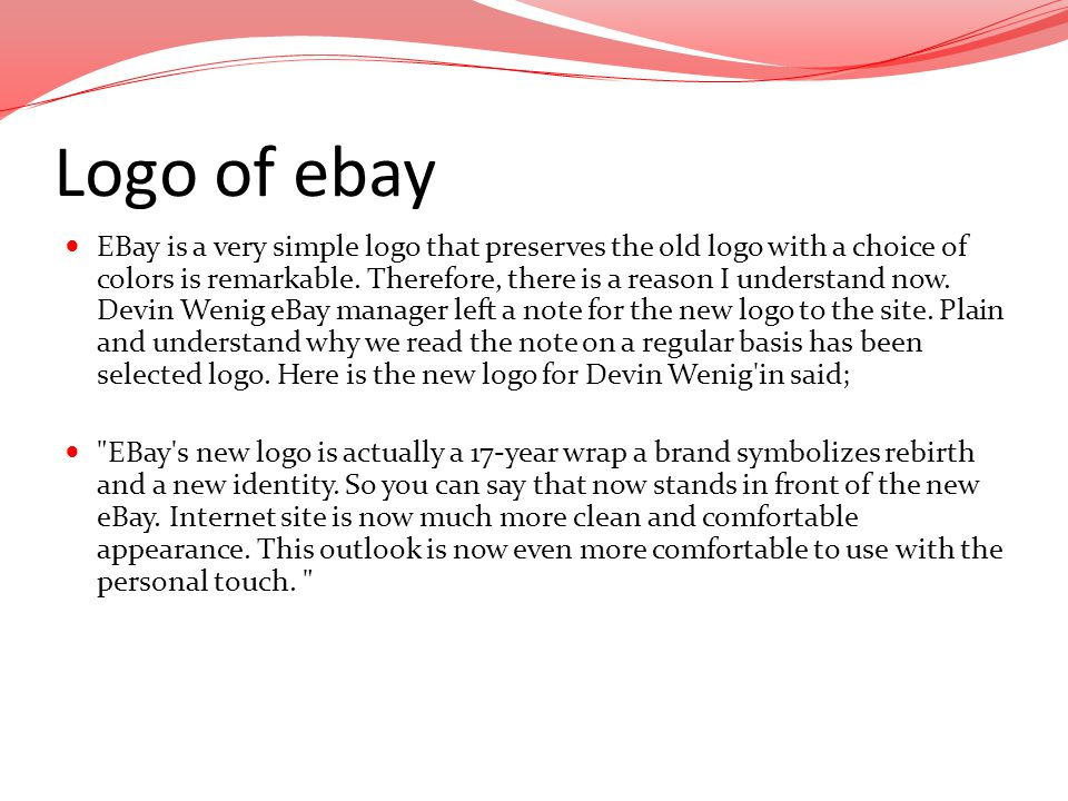 Logo of ebay EBay is a very simple logo that preserves the old logo with a choice of colors is remarkable. Therefore, there is a reason I understand n