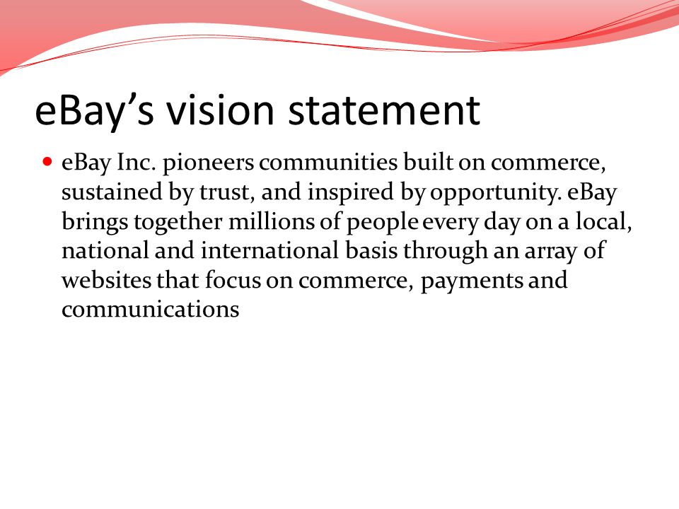 eBays vision statement eBay Inc. pioneers communities built on commerce, sustained by trust, and inspired by opportunity. eBay brings together million
