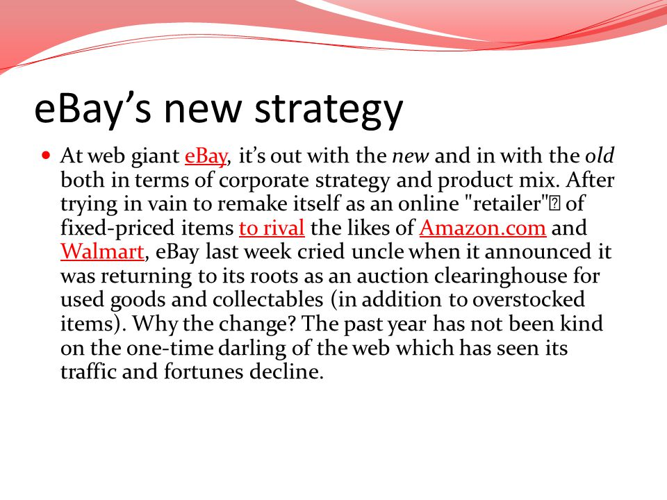 eBays new strategy At web giant eBay, its out with the new and in with the old both in terms of corporate strategy and product mix. After trying in va