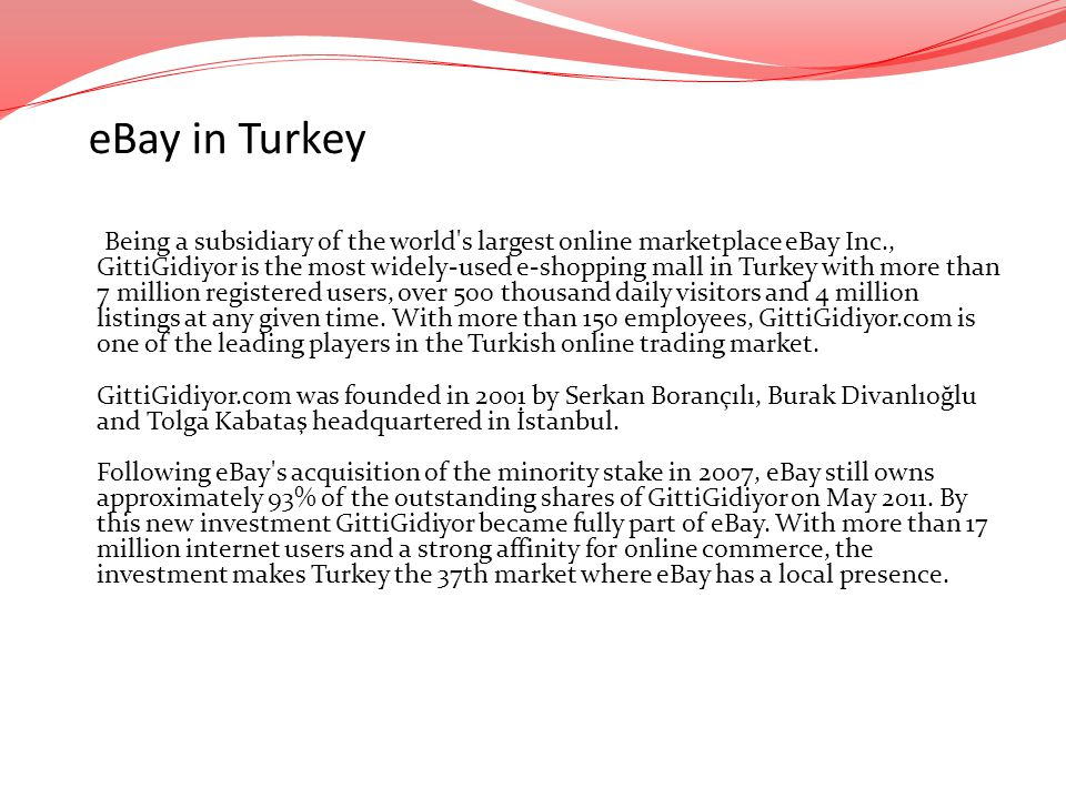 eBay in Turkey Being a subsidiary of the world's largest online marketplace eBay Inc., GittiGidiyor is the most widely-used e-shopping mall in Turkey