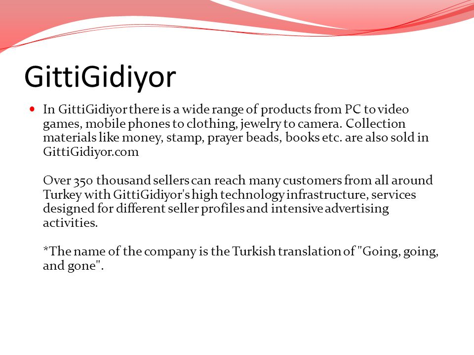 GittiGidiyor In GittiGidiyor there is a wide range of products from PC to video games, mobile phones to clothing, jewelry to camera. Collection materi