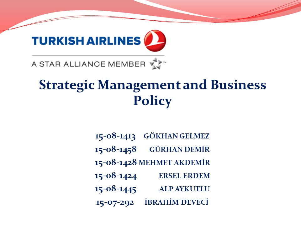Strategic Management and Business Policy 15-08-1413 GÖKHAN GELMEZ 15-08-1458 GÜRHAN DEMİR 15-08-1428 MEHMET AKDEMİR 15-08-1424 ERSEL ERDEM 15-08-1445