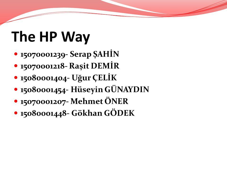 The HP Way 15070001239- Serap ŞAHİN 15070001218- Raşit DEMİR 15080001404- Uğur ÇELİK 15080001454- Hüseyin GÜNAYDIN 15070001207- Mehmet ÖNER 1508000144