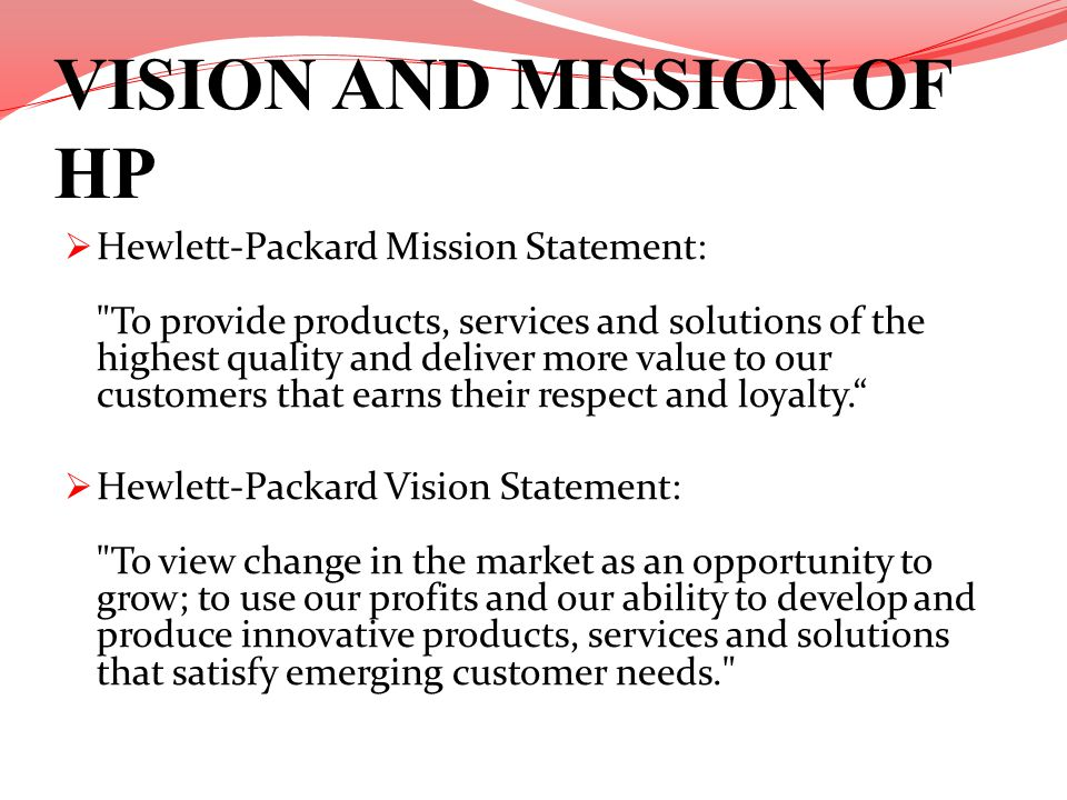 VISION AND MISSION OF HP Hewlett-Packard Mission Statement: