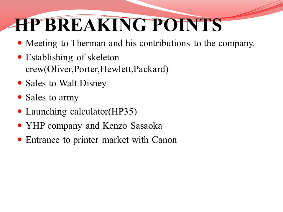 HP BREAKING POINTS Meeting to Therman and his contributions to the company. Establishing of skeleton crew(Oliver,Porter,Hewlett,Packard) Sales to Walt