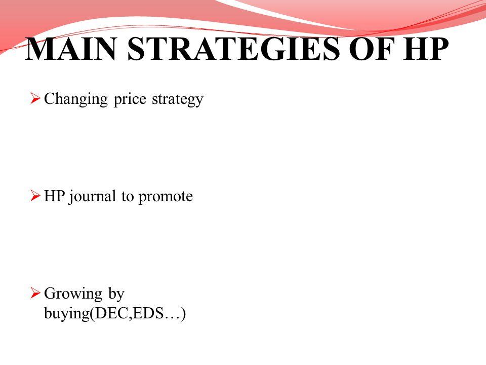 MAIN STRATEGIES OF HP Changing price strategy HP journal to promote Growing by buying(DEC,EDS…)