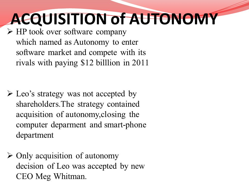 ACQUISITION of AUTONOMY HP took over software company which named as Autonomy to enter software market and compete with its rivals with paying $12 bil