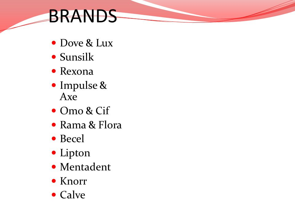 BRANDS Dove & Lux Sunsilk Rexona Impulse & Axe Omo & Cif Rama & Flora Becel Lipton Mentadent Knorr Calve